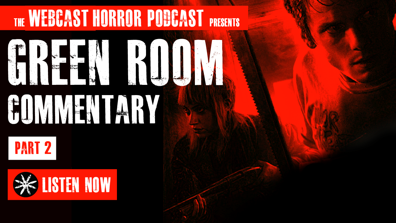 #006 Webcast Horror Podcast – Green Room Commentary Pt2